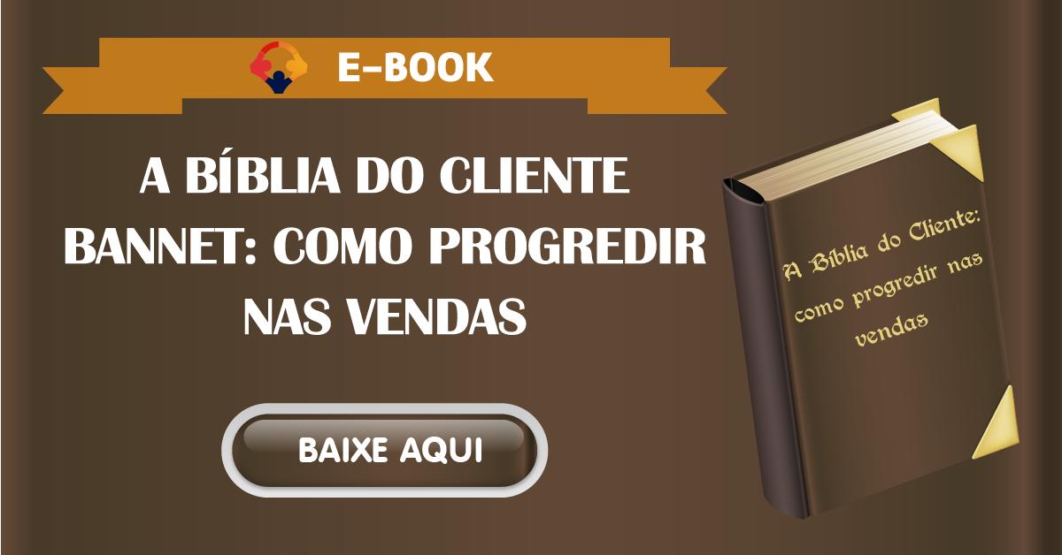 A BÍBLIA DO CLIENTE BANNET: COMO PROGREDIR NAS VENDAS